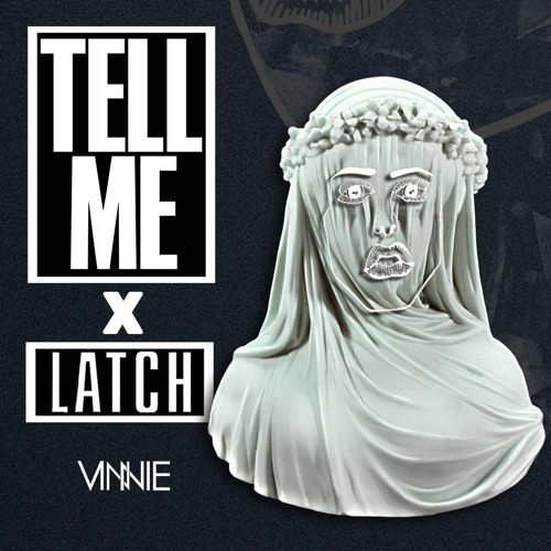 Tell Me Latch By Vinnie Maniscalco RL Grime & Disclosure