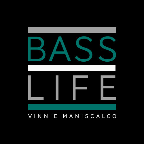 Bass Life By Vinnie Maniscalco